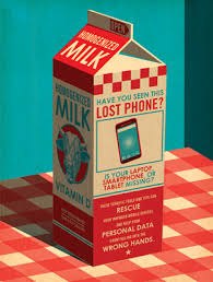 "A 1/2 gallon milk carton that has a message"" Have you seen this lost phone?"" It mimics the missing child messages on milk cartons. The images is from PC World"