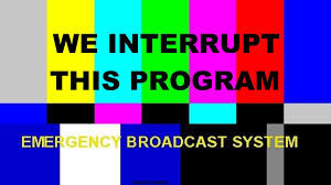 """We interrupt this program""....text, found on a TV screen, says that you are seeing this message as part of the emergency broadcast system."